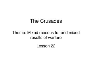 The Crusades  Theme: Mixed reasons for and mixed results of warfare