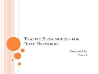 Traffic Flow models for Road Networks