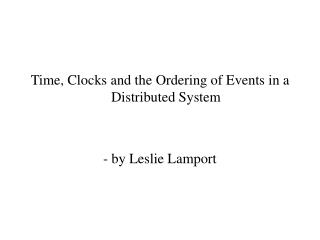 Time, Clocks and the Ordering of Events in a Distributed System - by Leslie Lamport
