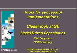 Tools for successful implementations Closer look at SE & Model Driven Repositories Kjell Bengtsson