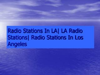 Radio Stations In LA| LA Radio Stations| Radio Stations In Los Angeles