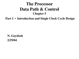 The Processor Data Path & Control Chapter 5 Part 1  -  Introduction and Single Clock Cycle Design