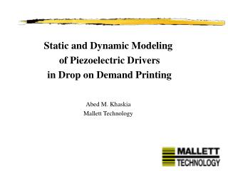 Static and Dynamic Modeling  of Piezoelectric Drivers  in Drop on Demand Printing Abed M. Khaskia