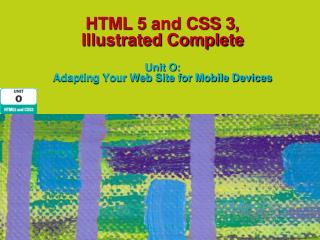 HTML 5 and CSS 3,  Illustrated Complete Unit O:  Adapting Your Web Site for Mobile Devices