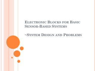 Electronic Blocks  for Basic  Sensor-Based  Systems ~System Design and Problems
