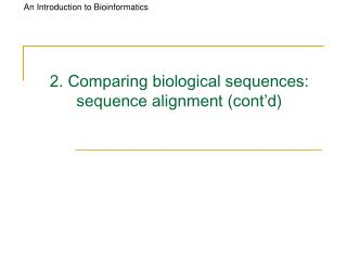 2. Comparing biological sequences: sequence alignment (cont'd)