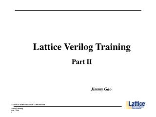 Lattice Verilog Training Part II Jimmy Gao