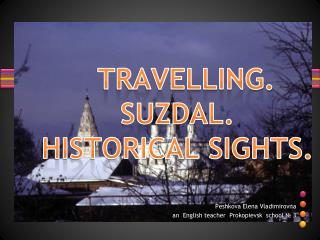 TRAVELLING .  SUZDAL. HISTORICAL  SIGHTS.