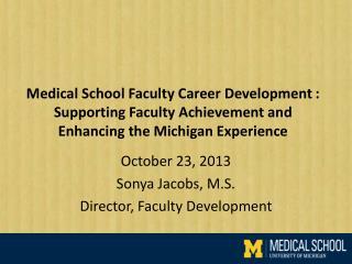 October 23, 2013 Sonya Jacobs, M.S. Director, Faculty Development