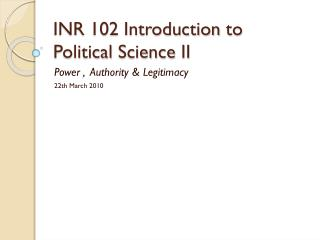 INR 102  Introduction to Political Science  II