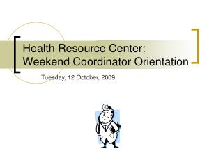 Health Resource Center: Weekend Coordinator Orientation