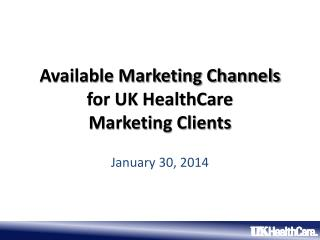 Available Marketing Channels  for UK HealthCare  Marketing Clients