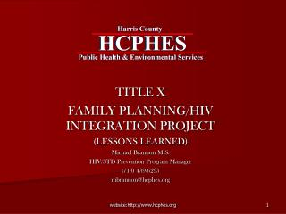 TITLE X FAMILY PLANNING/HIV INTEGRATION PROJECT (LESSONS LEARNED) Michael Brannon M.S.