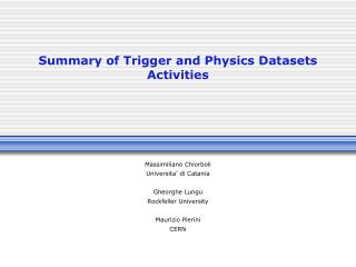 Summary of Trigger and  Physics  Datasets  Activities