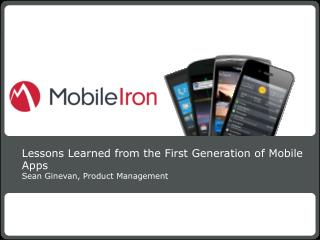 Lessons Learned from the First Generation of Mobile Apps Sean Ginevan, Product Management