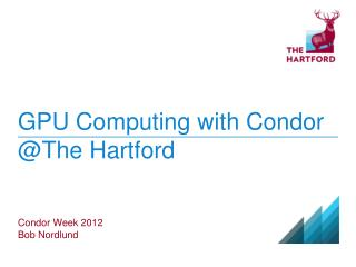 GPU Computing with Condor @The Hartford