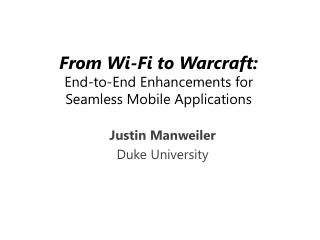 From Wi-Fi to  Warcraft : End-to-End Enhancements for  Seamless Mobile Applications
