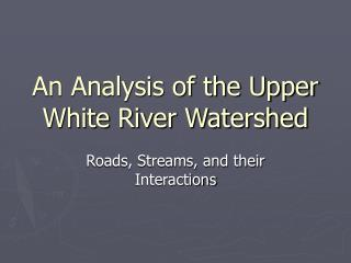 An Analysis of the Upper White River Watershed