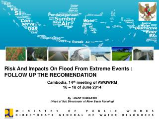 Risk And Impacts On Flood From Extreme Events : FOLLOW UP THE RECOMENDATION