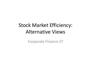 Stock Market Efficiency: Alternative Views