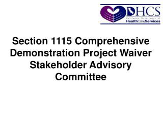 Section 1115 Comprehensive Demonstration Project Waiver Stakeholder Advisory Committee