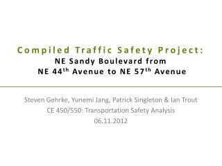 Compiled Traffic Safety Project: NE Sandy Boulevard from  NE 44 th Avenue to NE 57 th  Avenue