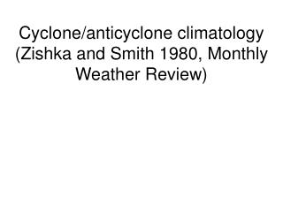 Cyclone/anticyclone climatology (Zishka and Smith 1980, Monthly Weather Review)