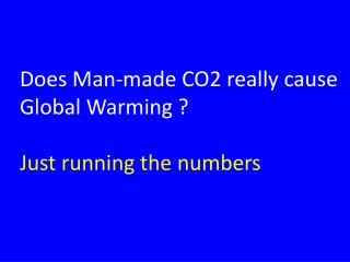 Does Man-made CO2 really cause Global Warming ? Just running the numbers