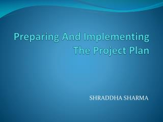Preparing And Implementing The Project Plan