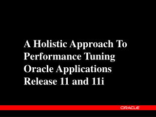 A Holistic Approach To Performance Tuning Oracle Applications Release 11 and 11i