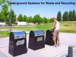 Underground Systems for Waste and Recycling