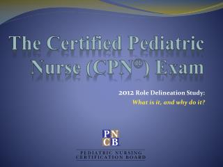 The Certified Pediatric Nurse (CPN ® ) Exam