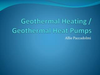 Geothermal Heating / Geothermal Heat Pumps