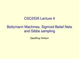 CSC2535 Lecture 4 Boltzmann Machines, Sigmoid Belief Nets and Gibbs sampling
