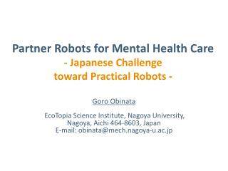 Partner Robots for Mental Health Care  - Japanese Challenge  toward  Practical Robots  -