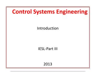 Control Systems Engineering Introduction IESL-Part III 2013