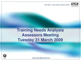 Training Needs Analysis Assessors Meeting Tuesday 31 March 2009