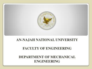 AN-NAJAH NATIONAL UNIVERSITY FACULTY OF ENGINEERING DEPARTMENT OF MECHANICAL ENGINEERING
