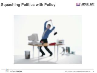 Squashing Politics with Policy