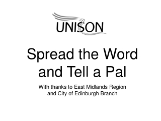Spread the Word and Tell a Pal With thanks to East Midlands Region and City of Edinburgh Branch