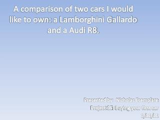 A comparison of two cars I would like to own:  a  Lamborghini  G allardo and a Audi R8.