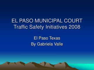 EL PASO MUNICIPAL COURT Traffic Safety Initiatives 2008