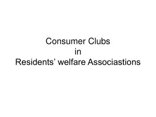 Consumer Clubs  in Residents' welfare Associastions