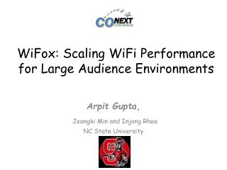 WiFox :  Scaling  WiFi  Performance for Large Audience Environments