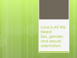 Love is All We Need:  S ex, gender, and sexual orientation