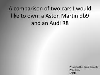 A comparison of two cars I would like to own: a  A ston Martin db9 and an Audi R8