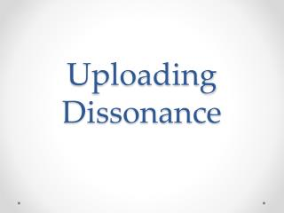 Uploading Dissonance