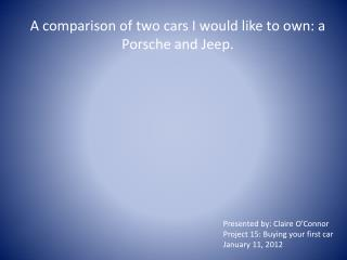 A comparison of two cars I would like to own: a Porsche and Jeep.
