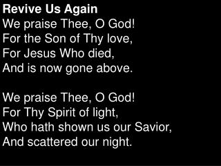 Revive Us Again We praise Thee, O God!