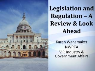 Legislation and Regulation – A Review & Look Ahead